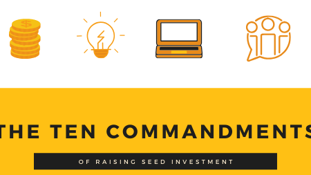 The Ten Commandments of raising seed Investment as a Student Entrepreneur!